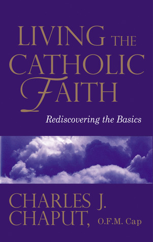 Living the Catholic Faith: Rediscovering the Basics