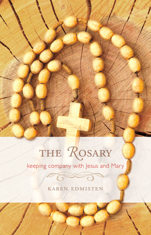 The Rosary: Keeping Company With Jesus and Mary
