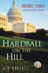 Hardball on the Hill: Baseball Stories from Our Nation's Capital