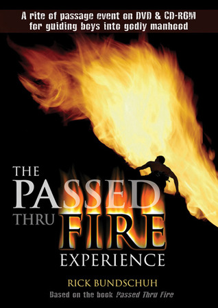 The Passed Thru Fire Experience: Guiding Boys into Godly Manhood