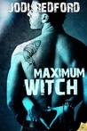 Maximum Witch (That Old Black Magic, #3)