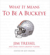 What It Means to Be a Buckeye: Jim Tressel and Ohio State's Greatest Players