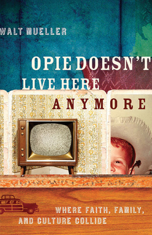 Opie Doesn't Live Here Anymore by Mueller Walt