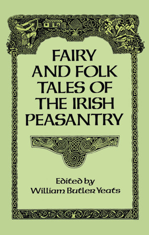 Fairy and Folk Tales of the Irish Peasantry by W.B. Yeats