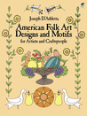 American Folk Art Designs and Motifs for Artists and Craftspeople