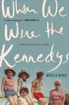 When We Were the Kennedys by Monica Wood