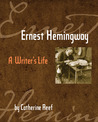 Ernest Hemingway: A Writer's Life