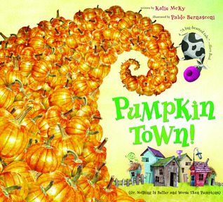 Pumpkin Town! Or, Nothing Is Better and Worse Than Pumpkins by Katie McKy