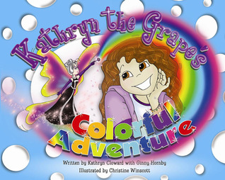 Kathryn the Grape's Colorful Adventure by Kathryn Cloward
