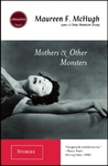 Mothers &amp; Other Monsters by Maureen F. McHugh
