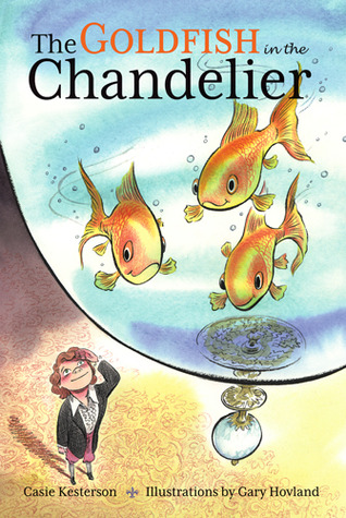 The Goldfish in the Chandelier by Casie Kesterson