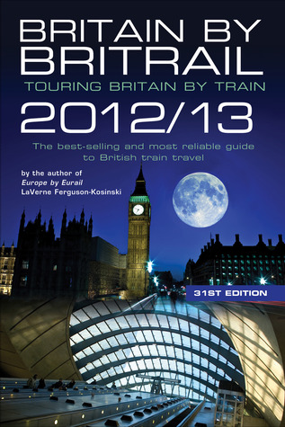 Britain by Britrail 201213: Touring Britain by Train