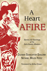 A Heart Afire: Stories and Teachings of the Early Hasidic Masters: The Circles of the Ba'al Shem Tov & the Maggid of Mezritch