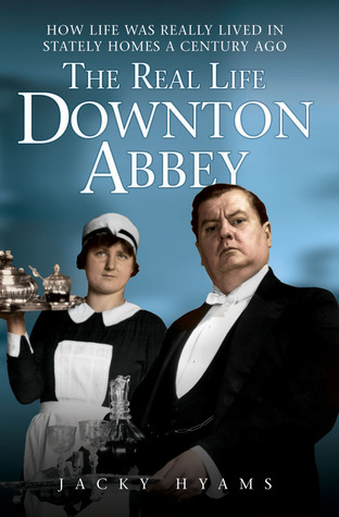 The Real Life Downton Abbey: How Life Was Really Lived in Stately Homes a Century Ago