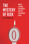 The Mystery of Risk: Drugs, Alcohol, Pregnancy, and the Vulnerable Child