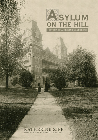 Asylum on the Hill: History of a Healing Landscape