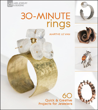 30-Minute Rings: 60 Quick & Creative Projects for Jewelers