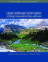 Large Landscape Conservation: A Strategic Framework for Policy and Action