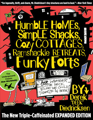 Humble Homes, Simple Shacks, Cozy Cottages, Ramshackle Retrea... by Derek Diedricksen