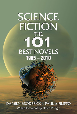 Review Science Fiction: The 101 Best Novels 1985 – 2010 by Damien Broderick, Paul Di Filippo, David Pringle PDF