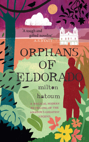 Orphans of Eldorado by Milton Hatoum