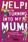 Help! I'm Turning into My Mum!: A Guide to Coping wth the Perils of Middle Age