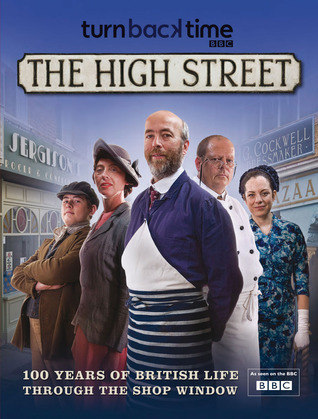 Turn Back Time: The High Street - 100 Years of British Life Through the Shop Window
