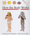 How the Body Works (First Discovery) (First Discovery Series)