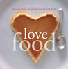 Love Food: Heartwarming Recipes Presented with Style