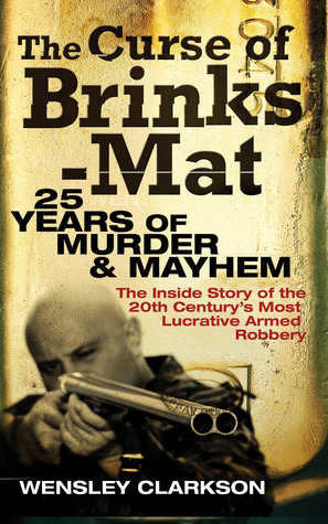 The Curse of Brinks-Mat: 25 Years of Murder &amp; Mayhem: The Inside Story of the 20th Century's Most Lucrative Armed Robbery