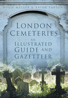 London Cemeteries: An Illustrated Guide and Gazetteer