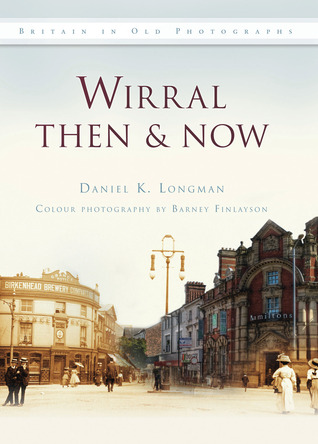 Wirral Then & Now  by  Daniel K. Longman