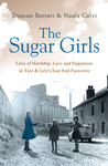 The Sugar Girls: Tales of Hardship, Love and Happiness in Tate &amp; Lyles East End