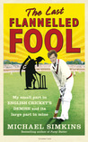 The Last Flannelled Fool: My Small Part in English Cricket's Demise and its Large Part in Mine