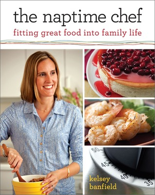 The Naptime Chef: Fitting Great Food into Family Life