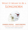 What It Means to Be a Longhorn: Darrell Royal, Mack Brown and Many of Texas's Greatest Players