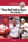 """Then Bud Said to Barry, Who Told Bob. . ."": The Best Oklahoma Sooners Stories Ever Told"