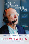 Of Mikes and Men: A Lifetime of Braves Baseball: A Lifetime of Braves Baseball