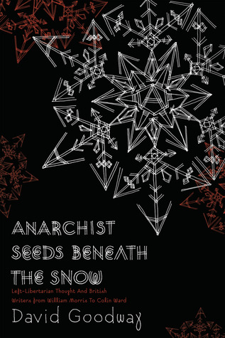 Anarchist Seeds Beneath the Snow: Left-Libertarian Thought and British Writers from William Morris to Colin Ward