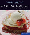 Food Lovers' Guide to Washington, DC: Best Local Specialties, Markets, Recipes, Restaurants, Events &amp; More