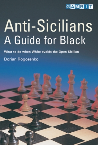 Anti-Sicilians - A Guide for Black by Dorian Rogozenko