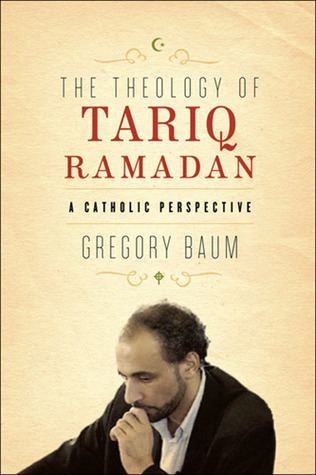 The Theology of Tariq Ramadan by Gregory Baum