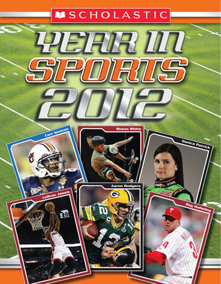 Scholastic Year in Sports 2012 by James Buckley Jr.