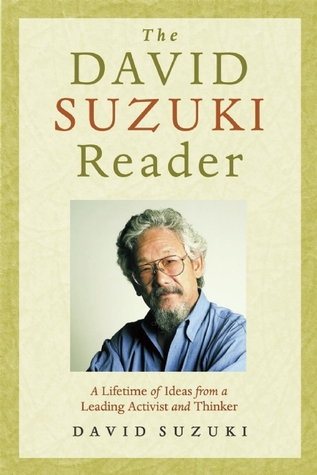 The David Suzuki Reader: A Lifetime of Ideas from a Leading Activist and Thinker