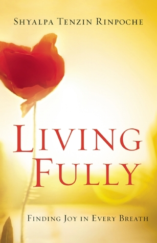 Living Fully by Shyalpa Tenzin Rinpoche