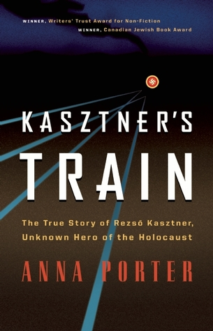 Kasztner's Train by Anna Porter