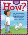 How?: The Most Awesome Question and Answer Book About Nature, Animals, People, Places � and You!
