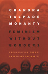 Feminism without Borders by Chandra Talpade Mohanty