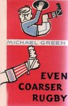 Even Coarser Rugby; Or, What Did You Do To Ronald? by Michael Frederick Green