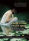 Earth Is Your Sweet Spot: A Woman's Guide to Living Beautifully
